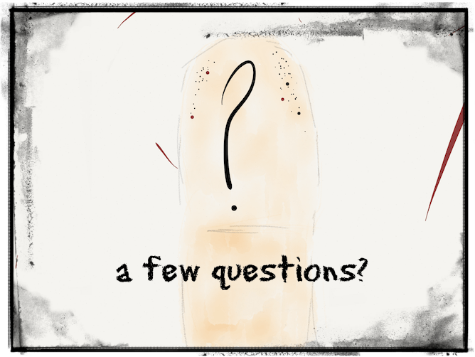 "drawing of a finger with a question mark and the words ""a few questions?"""